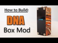 How to Build a DNA Box Mod - YouTube