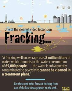 .Say no to fracking. Water is our most precious, life giving and finite necessity.