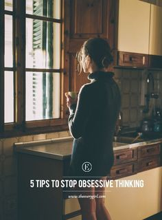 5 Tips to Stop Obsessive Thinking #theeverygirl