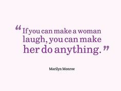 Marilyn Monroe, If you can make a woman laugh you can make her do anything