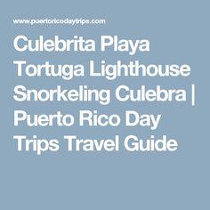 Culebrita Playa Tortuga Lighthouse Snorkeling Culebra | Puerto Rico Day Trips Travel Guide