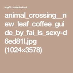 animal_crossing__new_leaf_coffee_guide_by_fai_is_sexy-d6ed81l.jpg (1024×3578)