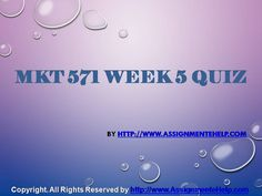 Top your class in just few simple steps be a part of http://www.AssignmenteHelp.com/ and learn courses like MKT 571 Week 5 Quiz Complete Assignment Help. Who says success doesn't come easy? It does. All you want to know is where to be.