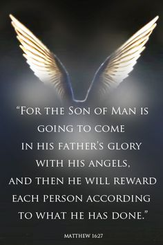 Matthew 16:27 For the son of man is going to come in his father's glory with his angels, and then he will reward each person according to what he has done. Study the promises and timings of God for your life. The Messiah is coming back soon for the glory of rapturous life to share with you. www.magnificatmea...