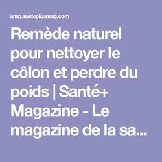 Remède naturel pour nettoyer le côlon et perdre du poids | Santé+ Magazine - Le magazine de la santé naturelle