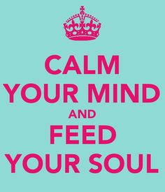 Calm Your Mind and Feed Your Soul