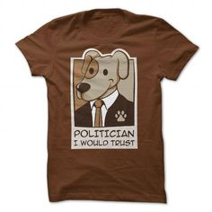 Politician I Would Trust Dog Rescue T Shirts, Hoodies, Sweatshirts. CHECK PRICE ==► https://www.sunfrog.com/Political/Politician-I-Would-Trust.html?41382