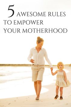 5 RULES TO EMPOWER YOUR MOTHERHOOD