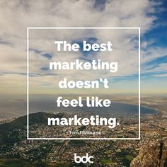 """Quote of the day: """"The best marketing doesn't feel like marketing."""" - Tom Fishburne"""