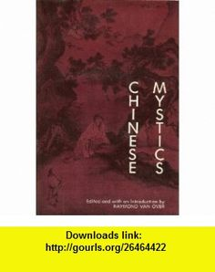 Chinese Mystics (9780060688325) Raymond Van Over , ISBN-10: 0060688327  , ISBN-13: 978-0060688325 ,  , tutorials , pdf , ebook , torrent , downloads , rapidshare , filesonic , hotfile , megaupload , fileserve