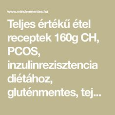 Teljes értékű étel receptek 160g CH, PCOS, inzulinrezisztencia diétához, gluténmentes, tejmentes, tojásmentes, vegán étrendhez. Pcos, Math, Math Resources, Mathematics, Polycystic Ovary Syndrome