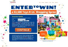 "Win a $3500 Toys""R""Us Shopping Spree - Enter for a chance to win a $3500 Toys""R""Us Shopping Spree. Complete a survey to be entered to win! This offer special for US citizens!"