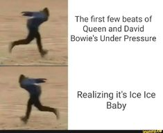 The first few beats of Queen and David Bowie's Under Pressure Realizing it's Ice Ice Baby - iFunny :) Lol Memes, Stupid Funny Memes, Funny Relatable Memes, Funny Stuff, Queen David Bowie, David Bowie Meme, David Bowie Quotes, David Bowie Under Pressure, Queen Meme
