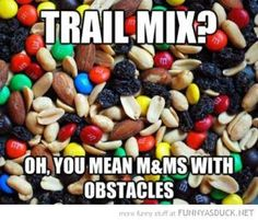 Trail Mix = M&Ms with obstacles