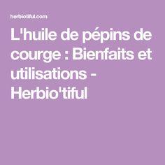 L'huile de pépins de courge: Bienfaits et utilisations - Herbio'tiful