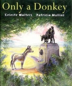 Only a Donkey - This ANZAC book by Celeste Walters and Patricia Mullins tells the story of Simpson from the point of view of the donkey.