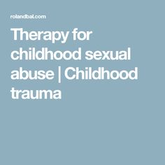 Therapy for childhood sexual abuse | Childhood trauma