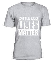 """# Cattle Dog Lives Matter Australian Blue Heeler T Shirt .  Special Offer, not available in shops      Comes in a variety of styles and colours      Buy yours now before it is too late!      Secured payment via Visa / Mastercard / Amex / PayPal      How to place an order            Choose the model from the drop-down menu      Click on """"Buy it now""""      Choose the size and the quantity      Add your delivery address and bank details      And that's it!      Tags: Cattle Dog Australian Blue…"""