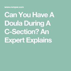 Can You Have A Doula During A C-Section? An Expert Explains