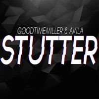 GoodTimeMiller & Avila - Stutter (Original Mix) by GoodTimeMiller on SoundCloud