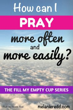 How Can I Pray MORE Often and MORE Easily?