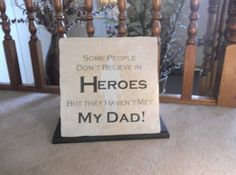 Some people don't believe in Heroes but they haven't met My Dad!    My #1 hero and always will be!!