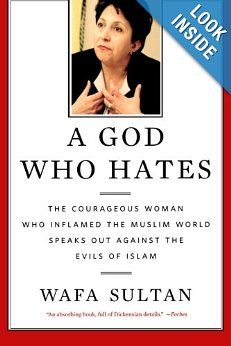 """A God Who Hates: The Courageous Woman Who Inflamed the Muslim World Speaks Out Against the Evils of Islam. ~ The Syrian-born and raised Wafa Sultan gave one of the most provocative interviews ever given by a Muslim woman on the Al Jazeera network. In the middle of the interview she told her male Muslim interviewer that it was her turn to speak. She told him to """"shut up"""". This simple, yet radical, act of a Muslim woman asserting herself in the face of a Muslim man, catapulted her to fame."""