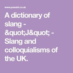"A dictionary of slang - ""J"" - Slang and colloquialisms of the UK."