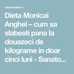 Dieta Monicai Anghel – cum sa slabesti pana la douazeci de kilograme in doar cinci luni - Sanatos Online