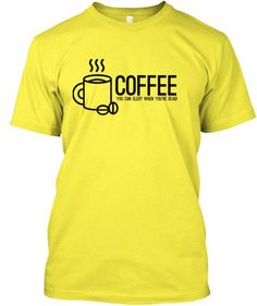COFFEE: You can sleep when you're dead!