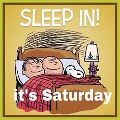 Sleep In It's Saturday quotes quote morning charlie brown weekend saturday saturday quotes weekend quotes happy saturday