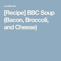 [Recipe] BBC Soup (Bacon, Broccoli, and Cheese)