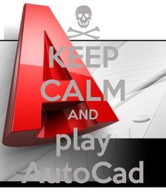 KEEP CALM AND play AutoCad