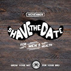 IT'S TIME TO KICK OFF MOVEMBER! Grow a mustache this November to raise awareness of men's health issues.