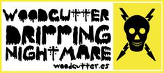 woodcutter Dripping Nightmare Font (Tipo de Letra) Solo para uso personal / Only 4 personal use.  Woodcutter  MMXIII http://woodcutter.es