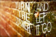 turn the corner and let go, forgive, words, quotes living in the moment, now