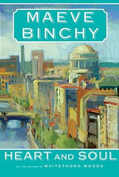 Heart and Soul by Maeve Binchy..OK read but not as good as others I have read by this author