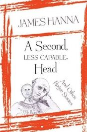 A Second, Less Capable Head by James Hanna - OnlineBookClub.org Book of the Day! @OnlineBookClub