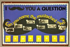 High School bulletin board. Mustache theme - can you name the famous mustached men?