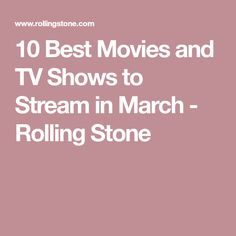 10 Best Movies and TV Shows to Stream in March - Rolling Stone