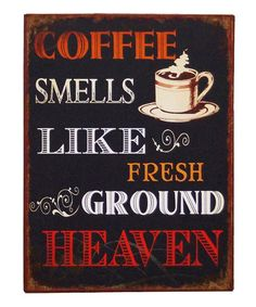 Take a look at this 'Coffee Smells Like Fresh Ground Heaven' Sign by VIP International on #zulily today!