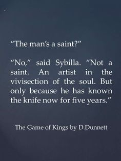 Lymond, the artist.  Quote from The Game of Kings by Dorothy Dunnett.