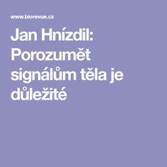 Jan Hnízdil: Porozumět signálům těla je důležité Health, Tela, Health Care, Salud