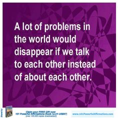 talk to each other instead of about each other. If they gossip  to you, they will gossip about you....