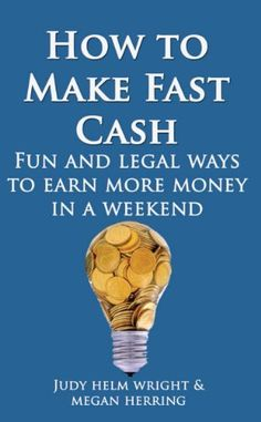 How To Make Cash Fast: Fun and Legal Ways to Earn More Money In a Weekend (abundance series) by Judy H. Wright, http://www.amazon.com/dp/B00EJTW7DQ/ref=cm_sw_r_pi_dp_X8fnsb1H7CQ61