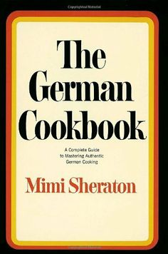 The German Cookbook: A Complete Guide to Mastering Authentic German Cooking by Mimi Sheraton, http://www.amazon.com/dp/0394401387/ref=cm_sw_r_pi_dp_L2HQqb05Y4NN6