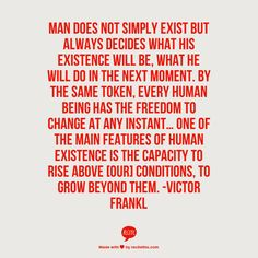 Man does not simply exist... - Victor Frankl