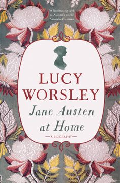 Jane Austen at Home | Lucy Worsley | 9781473632189 | NetGalley