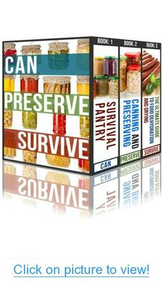 Can, Preserve, Survive: The Prepper's Guide To Canning, Preserving, and Food And Water Storage #Can #Preserve #Survive: #Preppers #Guide #Canning #Preserving #Food #Water #Storage