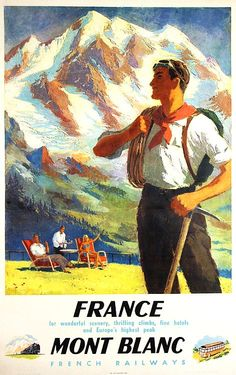 Mont Blanc, is the highest mountain in the Alps and the highest peak in Europe Travel Ads, Travel Images, Travel And Tourism, Vintage National Park Posters, Vintage Ski Posters, Old Poster, Retro Poster, Chamonix Mont Blanc, Images Vintage